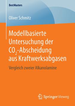 Modellbasierte Untersuchung der CO2-Abscheidung aus Kraftwerksabgasen von Schmitz,  Oliver