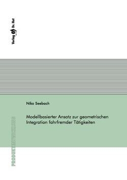 Modellbasierter Ansatz zur geometrischen Integration fahrfremder Tätigkeiten von Seebach,  Niko