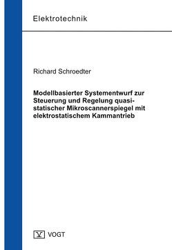 Modellbasierter Systementwurf zur Steuerung und Regelung quasi-statischer Mikroscannerspiegel mit elektrostatischem Kammantrieb von Schroedter,  Richard