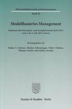 Modellbasiertes Management. von Fischer,  Thomas, Grösser,  Stefan N., Jeschke,  Sabina, Schwaninger,  Markus, Tilebein,  Meike