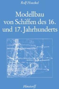 Modellbau von Schiffen des 16. und 17. Jahrhunderts von Hoeckel,  Rolf
