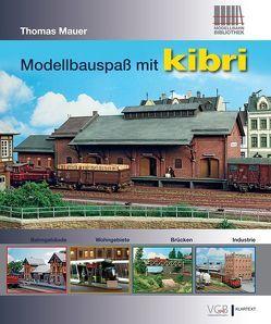 Modellbauspaß mit kibri von Mauer,  Thomas