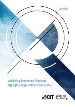 Modellbildung, Parameteridentifikation und Regelung hoch ausgenutzter Synchronmaschinen von Richter,  Jan