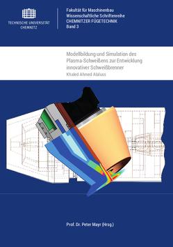Modellbildung und Simulation des Plasma-Schweißens zur Entwicklung innovativer Schweißbrenner von Alaluss,  Khaled Ahmed