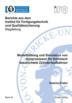 Modellbildung und Simulation von Honprozessen für thermisch beschichtete Zylinderlaufbahnen von Kreter,  Sascha