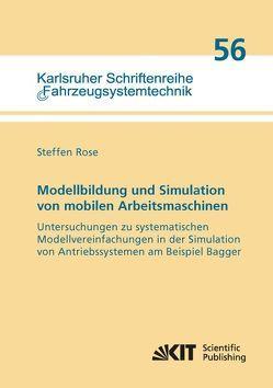 Modellbildung und Simulation von mobilen Arbeitsmaschinen – Untersuchungen zu systematischen Modellvereinfachungen in der Simulation von Antriebssystemen am Beispiel Bagger von Rose,  Steffen