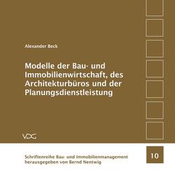 Modelle der Bau- und Immobilienwirtschaft, des Architekturbüros und der Planungsdienstleistung von Beck,  Alexander, Nentwig,  Bernd,  Nentwig,