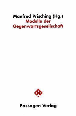 Modelle der Gegenwartsgesellschaft von Gross,  Peter, Guggenberger,  Bernd, Hitzler,  Ronald, Mittelstraß,  Jürgen, Müller-Funk,  Wolfgang, Prisching,  Manfred