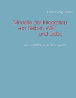 Modelle der Integration von Selbst, Welt  und Liebe von Siebert,  Detlef Georg