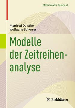 Modelle der Zeitreihenanalyse von Deistler,  Manfred, Scherrer,  Wolfgang