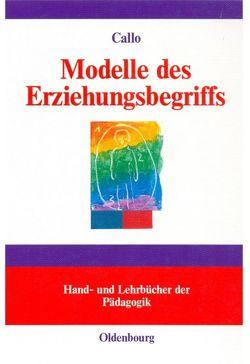Modelle des Erziehungsbegriffs von Callo,  Christian