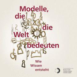 Modelle, die die Welt bedeuten von Fuchs,  Barbara, Holtorf,  Christian, Spiller,  Christine