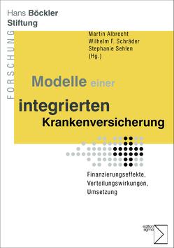 Modelle einer integrierten Krankenversicherung von Albrecht,  Martin, Schräder,  Wilhelm F., Sehlen,  Stephanie