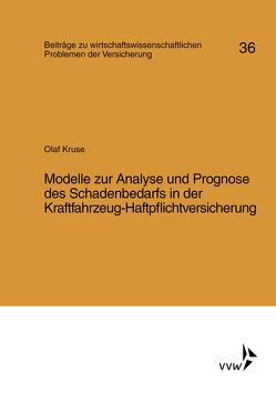 Modelle zur Analyse und Prognose des Schadenbedarfs in der Kraftfahrt-Haftpflichtversicherung von Helten,  Elmar, Kruse,  Olaf, Müller-Lutz,  Heinz Leo