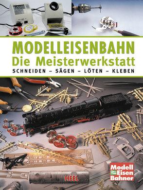 Modelleisenbahn – Die Meisterwerkstatt