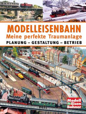 Modelleisenbahn – Meine perfekte Traumanlage