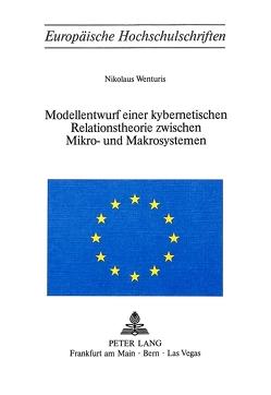Modellentwurf einer kybernetischen Relationstheorie zwischen Mikro- und Makrosystemen von Wenturis,  Nikolaus
