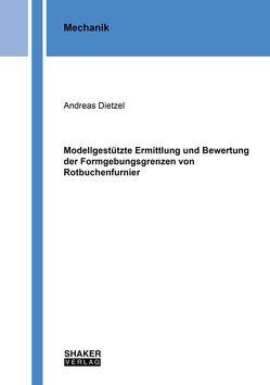 Modellgestützte Ermittlung und Bewertung der Formgebungsgrenzen von Rotbuchenfurnier von Dietzel,  Andreas