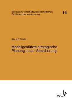 Modellgestützte strategische Planung in der Versicherung von Helten,  Elmar, Müller-Lutz,  Heinz Leo, Wilde,  Klaus D