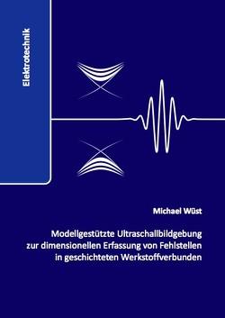 Modellgestützte Ultraschallbildgebung zur dimensionellen Erfassung von Fehlstellen in geschichteten Werkstoffverbunden von Wüst,  Michael