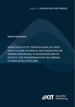 Modellgestützte Untersuchung des wirtschaftlichen Potenzials sektorgekoppelter Wärmeversorgung in Wohngebäuden im Kontext der Transformation des Energiesystems in Deutschland von Fehrenbach,  Daniel