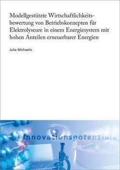 Modellgestützte Wirtschaftlichkeitsbewertung von Betriebskonzepten für Elektrolyseure in einem Energiesystem mit hohen Anteilen erneuerbarer Energien. von Michaelis,  Julia