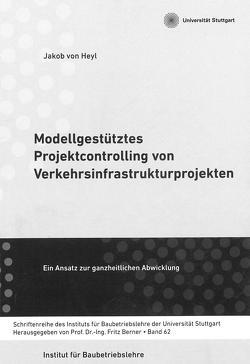 Modellgestütztes Projektcontrolling von Verkehrsinfrastrukturprojekten von von Heyl,  Jakob