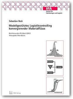 Modellgestütztes Logistikcontrolling konvergierender Materialflüsse von Beck,  Sebastian, Nyhuis,  Peter