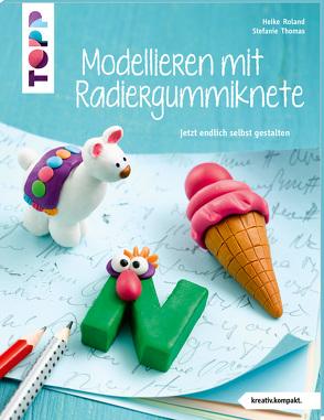 Modellieren mit Radiergummiknete (kreativ.kompakt) von Roland,  Heike, Thomas,  Stefanie
