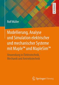 Modellierung, Analyse und Simulation elektrischer und mechanischer Systeme mit Maple™ und MapleSim™ von Müller,  Rolf