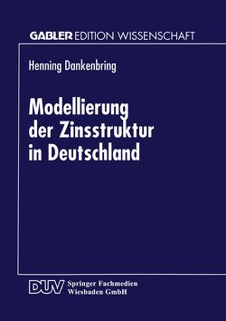 Modellierung der Zinsstruktur in Deutschland von Dankenbring,  Henning
