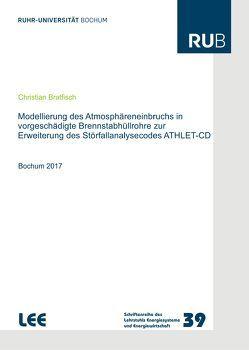 Modellierung des Atmosphäreneinbruchs in vorgeschädigte Brennstabhüllrohre zur Erweiterung des Störfallanalysecodes ATHLET-CD von Bratfisch,  Christian