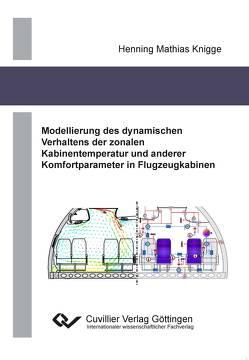 Modellierung des dynamischen Verhaltens der zonalen Kabinentemperatur und anderer Komfortparameter in Flugzeugkabinen von Knigge,  Henning