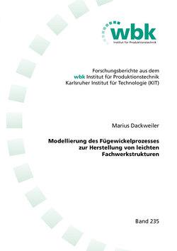 Modellierung des Fügewickelprozesses zur Herstellung von leichten Fachwerkstrukturen von Dackweiler,  Marius