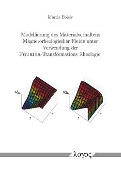 Modellierung des Materialverhaltens Magnetorheologischer Fluide unter Verwendung der FOURIER-Transformations Rheologie von Boisly,  Martin
