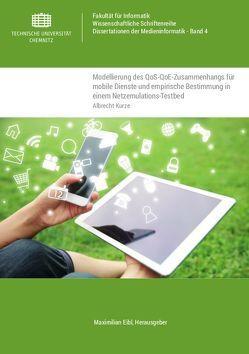 Modellierung des QoS-QoE-Zusammenhangs für mobile Dienste und empirische Bestimmung in einem Netzemulations-Testbed von Kurze,  Albrecht