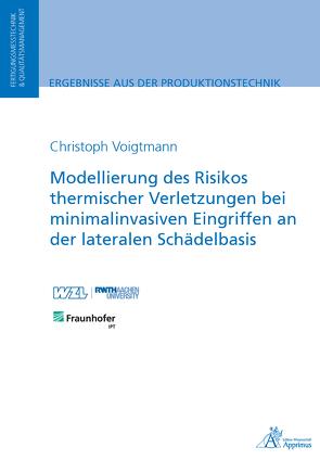 Modellierung des Risikos thermischer Verletzungen bei minimalinvasiven Eingriffen an der lateralen Schädelbasis von Voigtmann,  Christoph