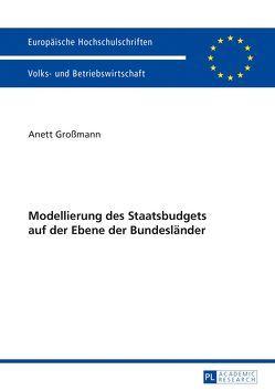Modellierung des Staatsbudgets auf der Ebene der Bundesländer von Großmann,  Anett