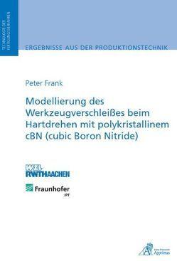 Modellierung des Werkzeugverschleißes beim Hartdrehen mit polykristallinem cBN (cubic Boron Nitride) von Frank,  Peter