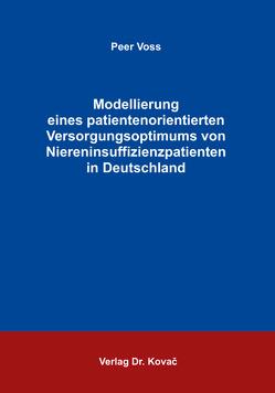 Modellierung eines patientenorientierten Versorgungsoptimums von Niereninsuffizienzpatienten in Deutschland von Voss,  Peer