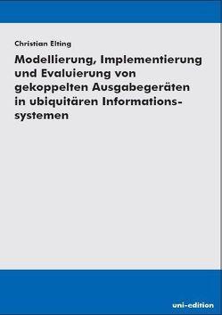 Modellierung, Implementierung und Evaluierung von gekoppelten Ausgabegeräten in ubiquitären Informationssystemen von Elting,  Christian