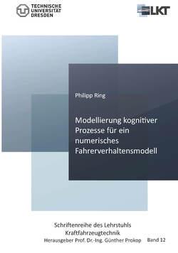 Modellierung kognitiver Prozesse für ein numerisches Fahrerverhaltensmodell von Ring,  Philipp
