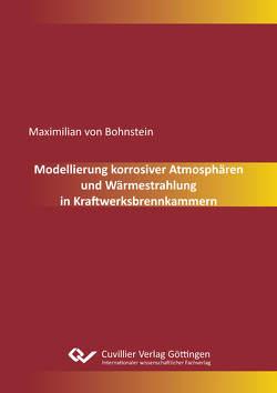Modellierung korrosiver Atmosphären und Wärmestrahlung in Kraftwerksbrennkammern von von Bohnstein,  Maximilian