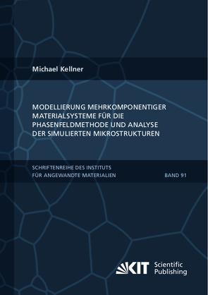 Modellierung mehrkomponentiger Materialsysteme für die Phasenfeldmethode und Analyse der simulierten Mikrostrukturen von Kellner,  Michael