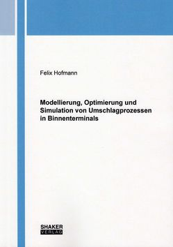Modellierung, Optimierung und Simulation von Umschlagprozessen in Binnenterminals von Hofmann,  Felix