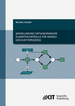 Modellierung ortsabhängiger Zugriffskontrolle für mobile Geschäftsprozesse von Decker,  Michael