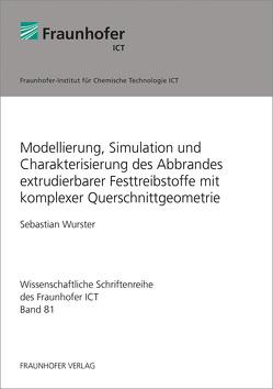 Modellierung, Simulation und Charakterisierung des Abbrandes extrudierbarer Festtreibstoffe mit komplexer Querschnittgeometrie. von Wurster,  Sebastian