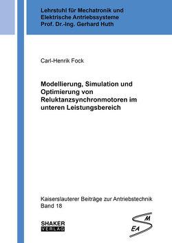 Modellierung, Simulation und Optimierung von Reluktanzsynchronmotoren im unteren Leistungsbereich von Fock,  Carl-Henrik