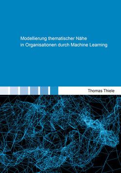 Modellierung thematischer Nähe in Organisationen durch Machine Learning von Thiele,  Thomas David