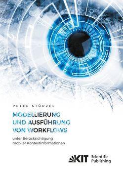 Modellierung und Ausführung von Workflows unter Berücksichtigung mobiler Kontextinformationen von Stürzel,  Peter